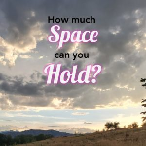 Holding space is a gift and a learned skill